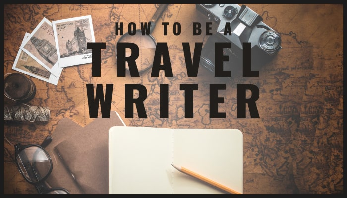 How to Become a Travel Writer - Super Star Blogging