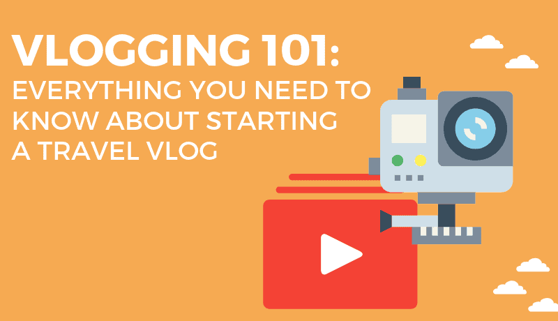 Vlogging 101: Everything You Need to Know to Start a Travel Vlog - Super Star Blogging